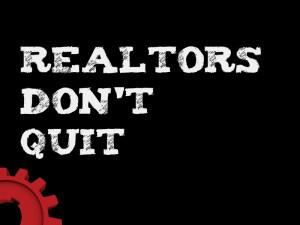 Realtors Don't Quit